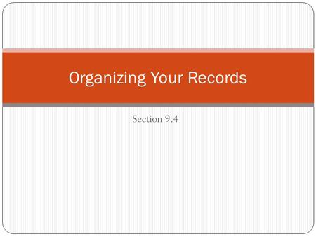 Section 9.4 Organizing Your Records. Why keep records? For identification—some forms of identification are good to keep safe at home, and do not need.