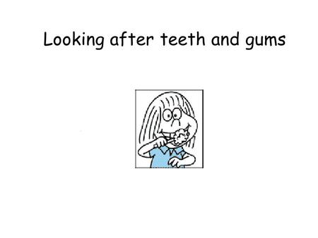 Looking after teeth and gums. In this lesson I will learn about Brushing my teeth and gums twice a day, before going to bed at night and in the morning.