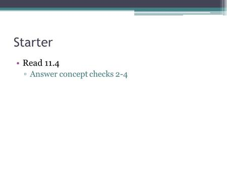 Starter Read 11.4 ▫Answer concept checks 2-4. Starter Read page 236 in a book from the back Compare and contrast DNA and RNA Define transcription, translation,