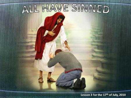 "Lesson 3 for the 17 th of July, 2010. ""There is no difference, for all have sinned and fall short of the glory of God"" (Romans, 3: 22-23) ""As it is written:"