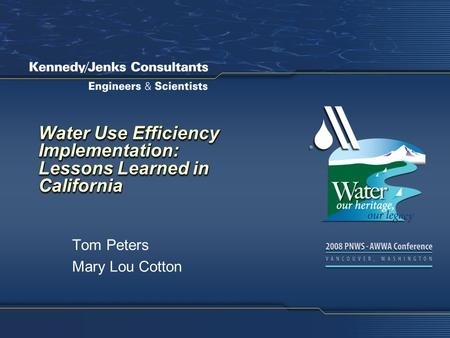 Water Use Efficiency Implementation: Lessons Learned in California Tom Peters Mary Lou Cotton.