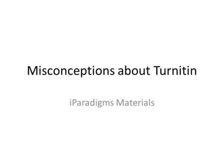 Misconceptions about Turnitin iParadigms Materials.