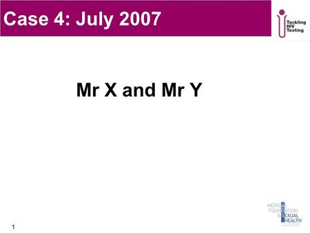 Mr X and Mr Y 1 Case 4: July 2007. 26 year-old Caucasian man 'Mr X' 2.