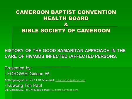 CAMEROON BAPTIST CONVENTION HEALTH BOARD & BIBLE SOCIETY OF CAMEROON HISTORY OF THE GOOD SAMARITAN APPROACH IN THE CARE OF HIV/AIDS INFECTED /AFFECTED.