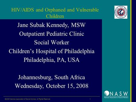 HIV/AIDS and Orphaned and Vulnerable Children Jane Subak Kennedy, MSW Outpatient Pediatric Clinic Social Worker Children's Hospital of Philadelphia Philadelphia,