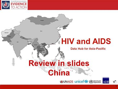 HIV and AIDS Data Hub for Asia-Pacific HIV and AIDS Data Hub for Asia-Pacific Review in slides China 1.