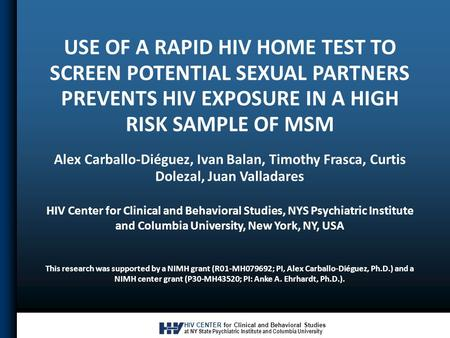 HIV CENTER for Clinical and Behavioral Studies at NY State Psychiatric Institute and Columbia University USE OF A RAPID HIV HOME TEST TO SCREEN POTENTIAL.