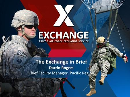 The Exchange in Brief Darrin Rogers Chief Facility Manager, Pacific Region 1.