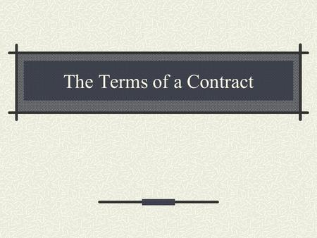 The Terms of a Contract 2 Quick Review A B CCC's A contract is a legally binding agreement In order to create a valid contract, there must be An offer.