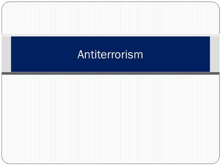 Antiterrorism. Learning Topics Introduction Identifying and selecting targets Regions Levels Vigilance Don't be a target Responding and reporting Detection.