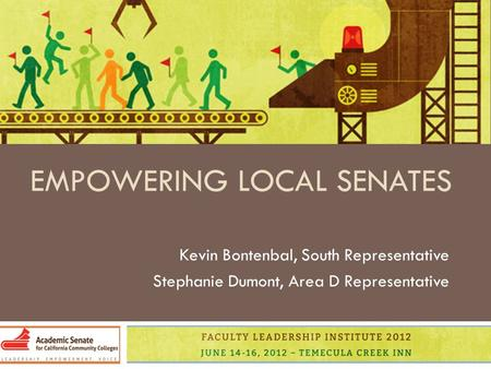 EMPOWERING LOCAL SENATES Kevin Bontenbal, South Representative Stephanie Dumont, Area D Representative.