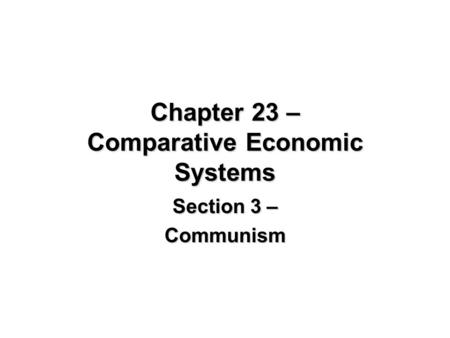 Chapter 23 – Comparative Economic Systems Section 3 – Communism.