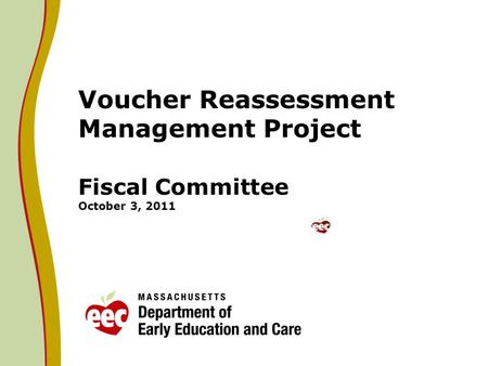 Voucher Reassessment Management Project Fiscal Committee October 3, 2011.