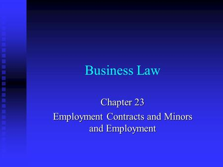 Business Law Chapter 23 Employment Contracts and Minors and Employment.