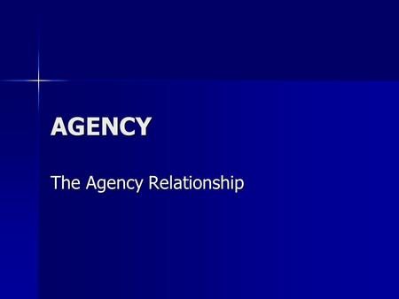 AGENCY The Agency Relationship. Creation of Agency An Agreement of two parties that on party (the agent) will act for the benefit of the other (the principal)
