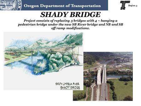 Region 3 SHADY BRIDGE Project consists of replacing 3 bridges with 4 ~ hanging a pedestrian bridge under the new SB River bridge and NB and SB off ramp.