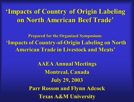 'Impacts of Country of Origin Labeling on North American Beef Trade' Prepared for the Organized Symposium: 'Impacts of Country-of-Origin Labeling on North.