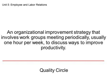 An organizational improvement strategy that involves work groups meeting periodically, usually one hour per week, to discuss ways to improve productivity.