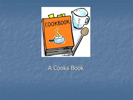 A Cooks Book. Key Terms Assembly directions Assembly directions Desired yield Desired yield Equivalents Equivalents Recipe Recipe Test kitchen Test kitchen.