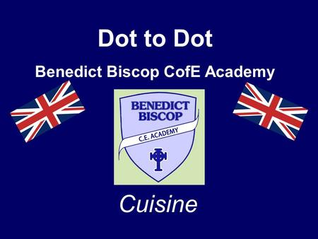 Dot to Dot Benedict Biscop CofE Academy Cuisine. In the UK, we eat many different traditional dishes. At Benedict Biscop, the whole school explored and.