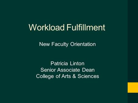 Workload Fulfillment New Faculty Orientation Patricia Linton Senior Associate Dean College of Arts & Sciences.