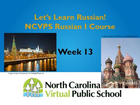 Let's Learn Russian! NCVPS Russian I Course Week 13 Image courtesy of cescassawin at FreeDigitalPhotos.net Image courtesy of Matt Banks at FreeDigitalPhotos.net.