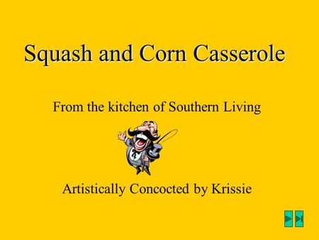 Squash and Corn Casserole From the kitchen of Southern Living Artistically Concocted by Krissie.