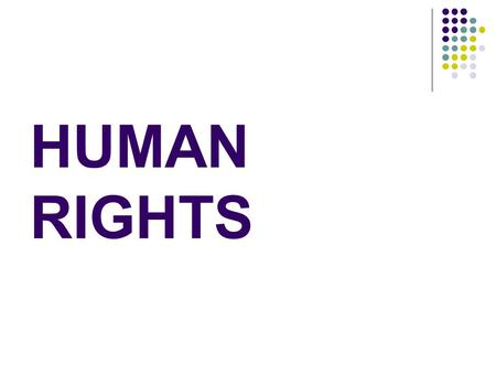 HUMAN RIGHTS. What are human rights? Human rights are rights inherent to all human beings, whatever our nationality, place of residence, sex, national.