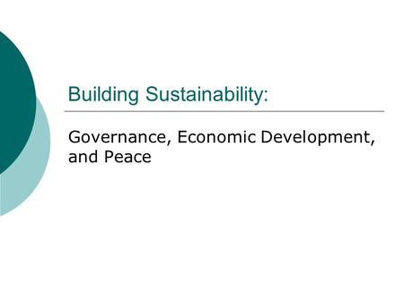 Building Sustainability: Governance, Economic Development, and Peace.