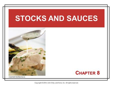 Copyright © 2014 John Wiley and Sons, Inc. All rights reserved. C HAPTER 8 STOCKS AND SAUCES.