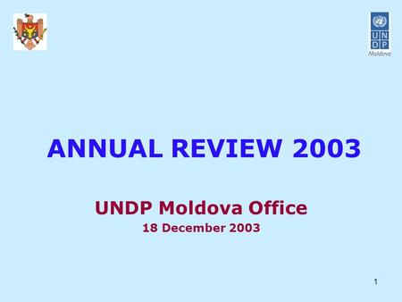 1 ANNUAL REVIEW 2003 UNDP Moldova Office 18 December 2003.