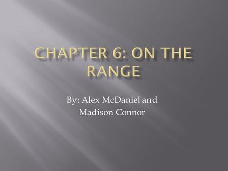 By: Alex McDaniel and Madison Connor.  The author's intent of this chapter is to inform the readers of the struggles a rancher faces as businessmen.