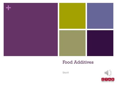 + Food Additives Unit 6 + Food Additives Food Additives are substances that become part of a food product when they are added during the processing or.