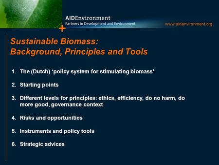 Sustainable Biomass: Background, Principles and Tools 1.The (Dutch) 'policy system for stimulating biomass' 2.Starting points 3.Different levels for principles: