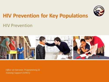 Office of Overseas Programming & Training Support (OPATS) HIV Prevention for Key Populations HIV Prevention.