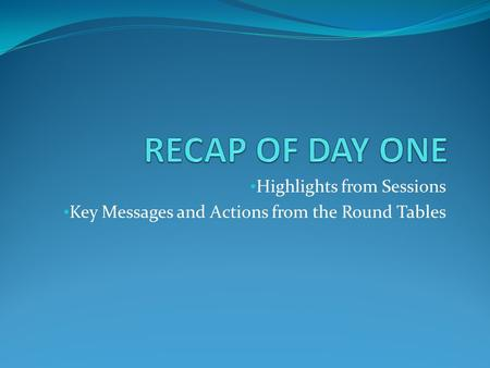 Highlights from Sessions Key Messages and Actions from the Round Tables.