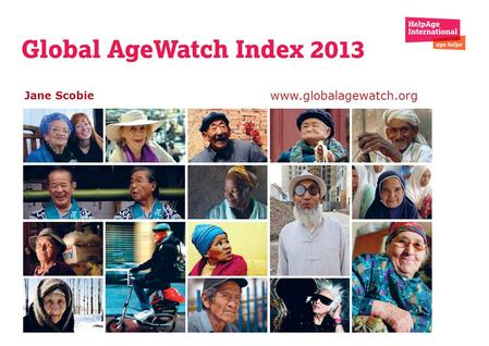 Jane Scobie www.globalagewatch.org. Cross-national research on well-being of older people: Insights from Global AgeWatch Index Setting the scene: Population.
