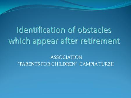 "ASSOCIATION ""PARENTS FOR CHILDREN"" CAMPIA TURZII."