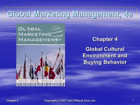 Chapter 4Copyright (c) 2007 John Wiley & Sons, Inc.1 Global Marketing Management, 4e Chapter 4 Global Cultural Environment and Buying Behavior.