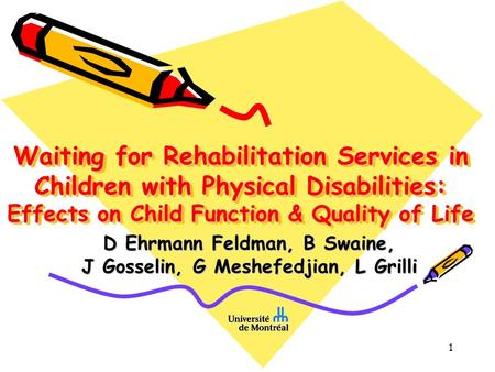1 Waiting for Rehabilitation Services in Children with Physical Disabilities: Effects on Child Function & Quality of Life D Ehrmann Feldman, B Swaine,