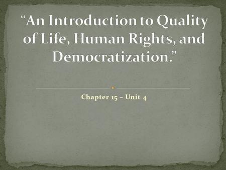 Chapter 15 – Unit 4. In this chapter, we will consider how the understandings of quality of life can vary among individuals, communities, and countries.