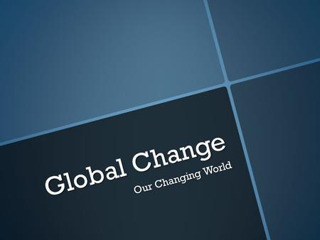 Global Change Our Changing World. Key Terms The integration of the world's economy and culture through the mass consumption of mainly Western culture,