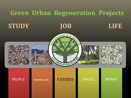 PEOPLE CITIES SPACES MONEY Green Urban Regeneration Projects STUDY JOB LIFE ARCHITECTURE.