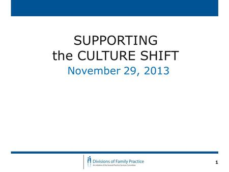 SUPPORTING the CULTURE SHIFT November 29, 2013 1.