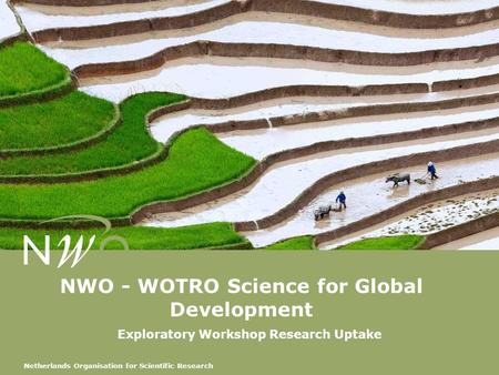 Netherlands Organisation for Scientific Research NWO - WOTRO Science for Global Development Exploratory Workshop Research Uptake.