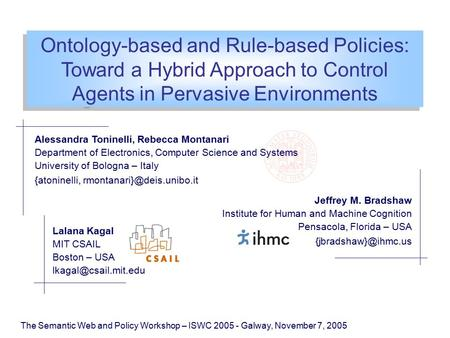 Ontology-based and Rule-based Policies: Toward a Hybrid Approach to Control Agents in Pervasive Environments The Semantic Web and Policy Workshop – ISWC.