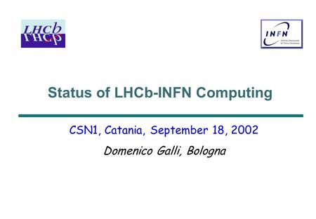 Status of LHCb-INFN Computing CSN1, Catania, September 18, 2002 Domenico Galli, Bologna.