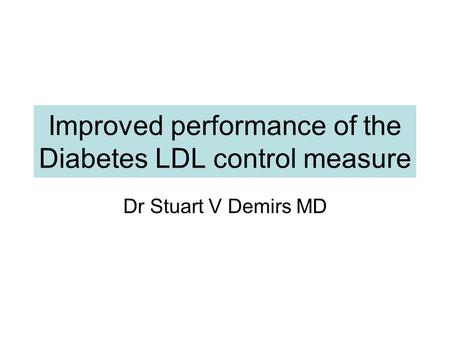 Improved performance of the Diabetes LDL control measure Dr Stuart V Demirs MD.