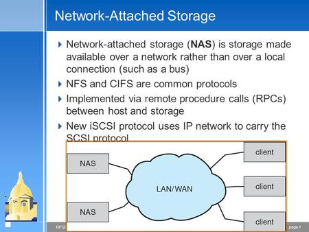 Page 110/12/2015 CSE 30341: Operating Systems Principles Network-Attached Storage  Network-attached storage (NAS) is storage made available over a network.