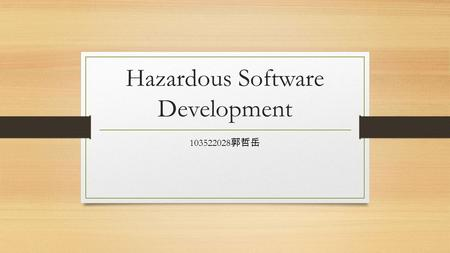 Hazardous Software Development 103522028 郭哲岳. outline Case Studies Identifying Hazard Analyzing Hazard Safety system fail and take charge of problem conclusion.